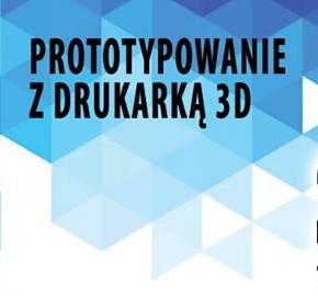 Prototypowanie z drukarką 3D – warsztaty w Łodzi