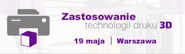 Konferencja - Zastosowanie technologii druku 3D