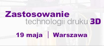 Konferencja – Zastosowanie technologii druku 3D (Warszawa)